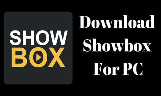 Showbox For PC- Download & Install Showbox APK For Laptop